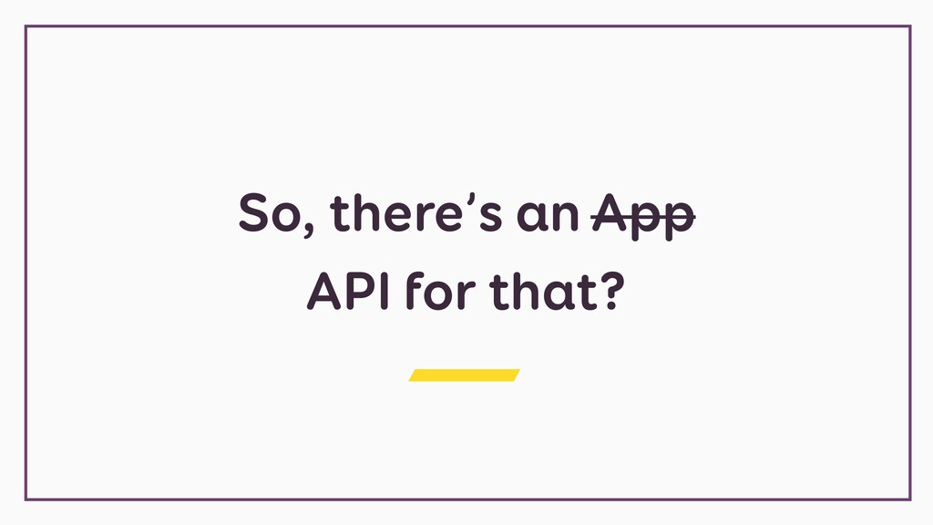 So, there's an App API for that?