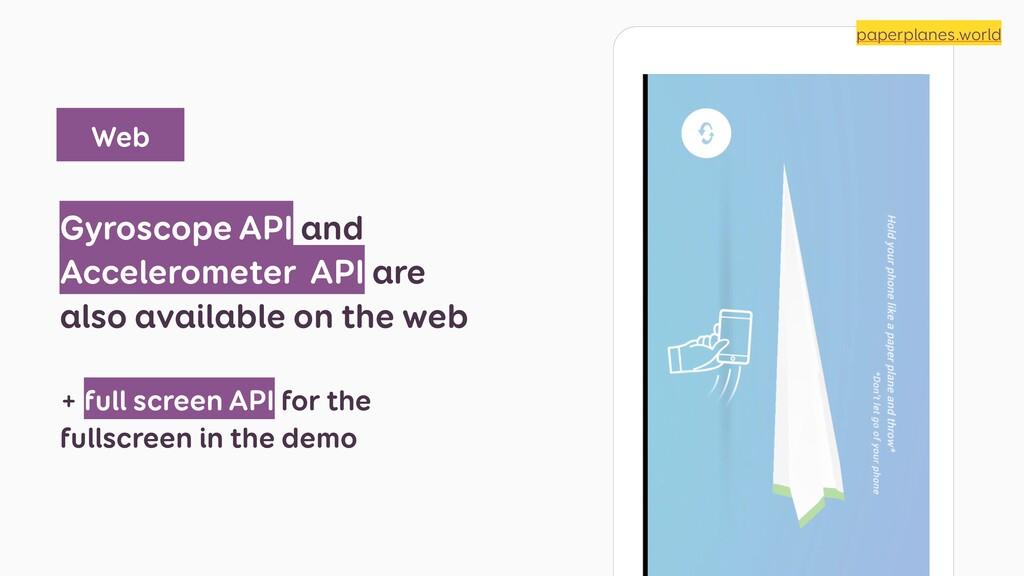 Gyroscope API and Accelerometer API are also av...