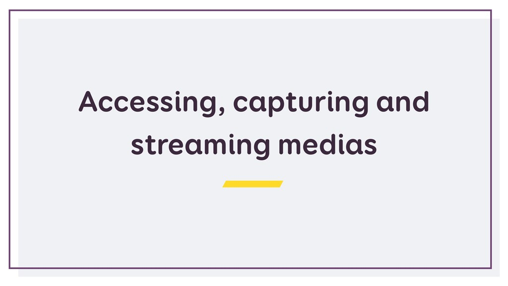 Accessing, capturing and streaming medias