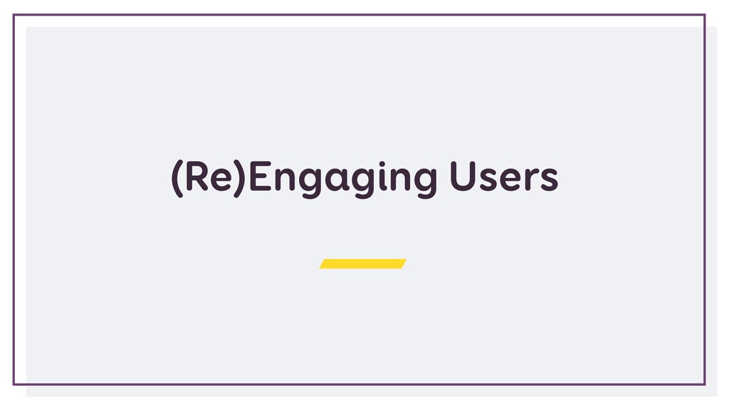 (Re)Engaging Users