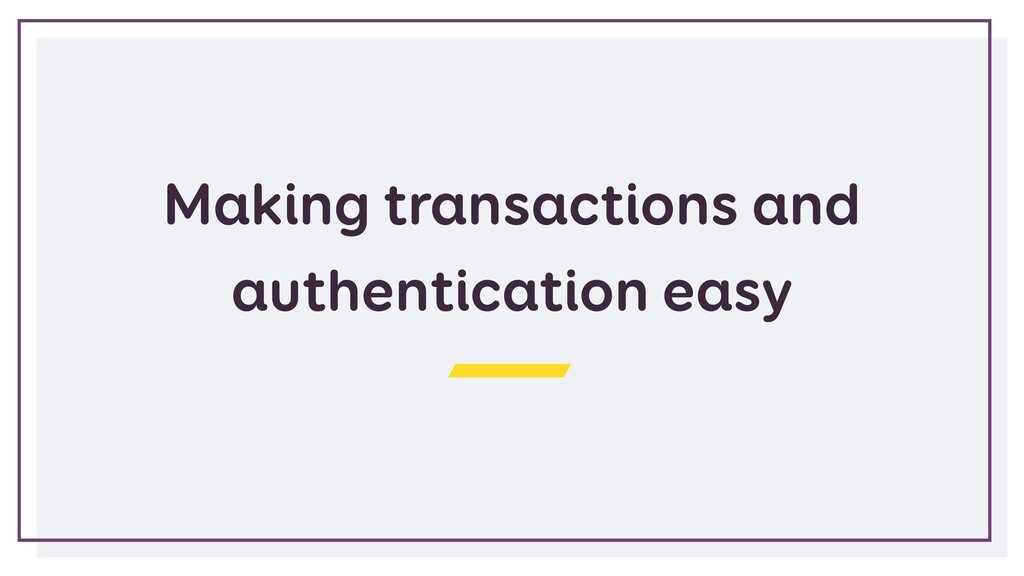 Making transactions and authentication easy