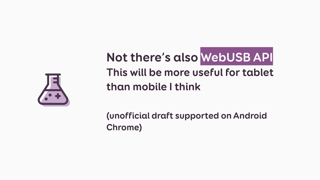 Not there's also WebUSB API This will be more u...