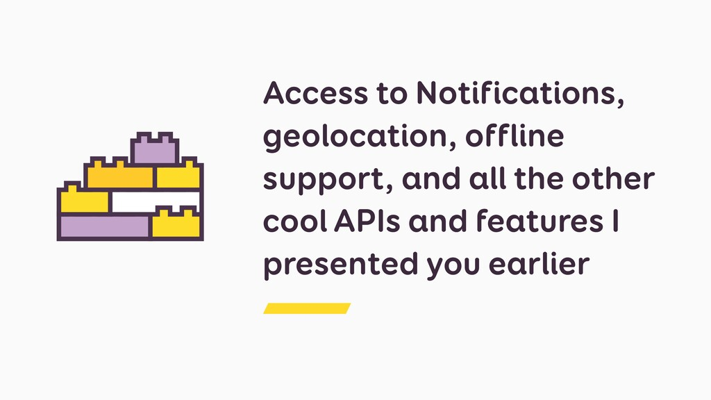Access to Notifications, geolocation, offline s...