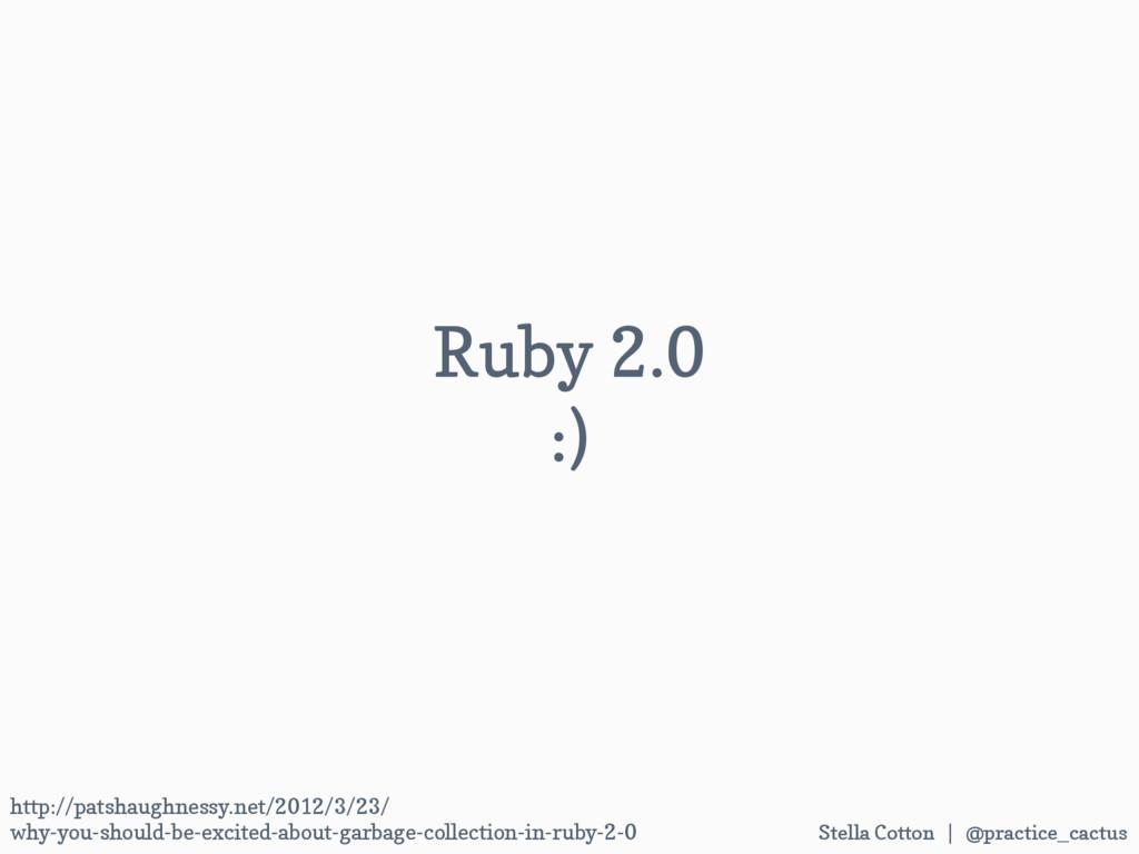 Stella Cotton | @practice_cactus   Ruby 2.0 ...