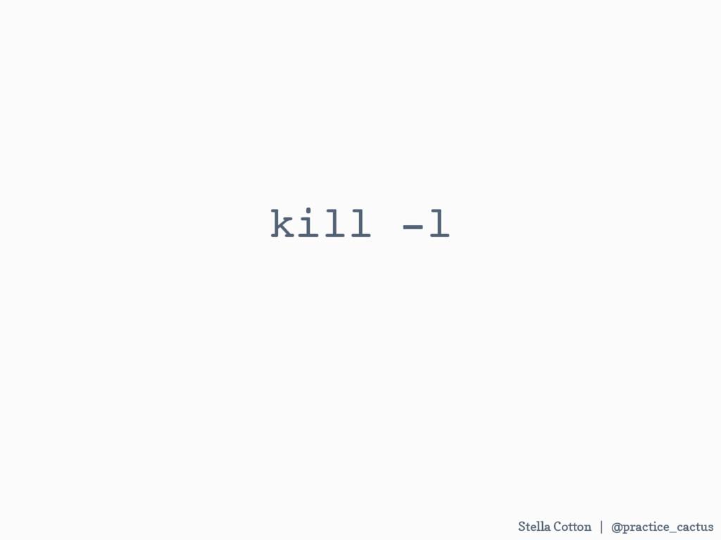 Stella Cotton | @practice_cactus   kill -l