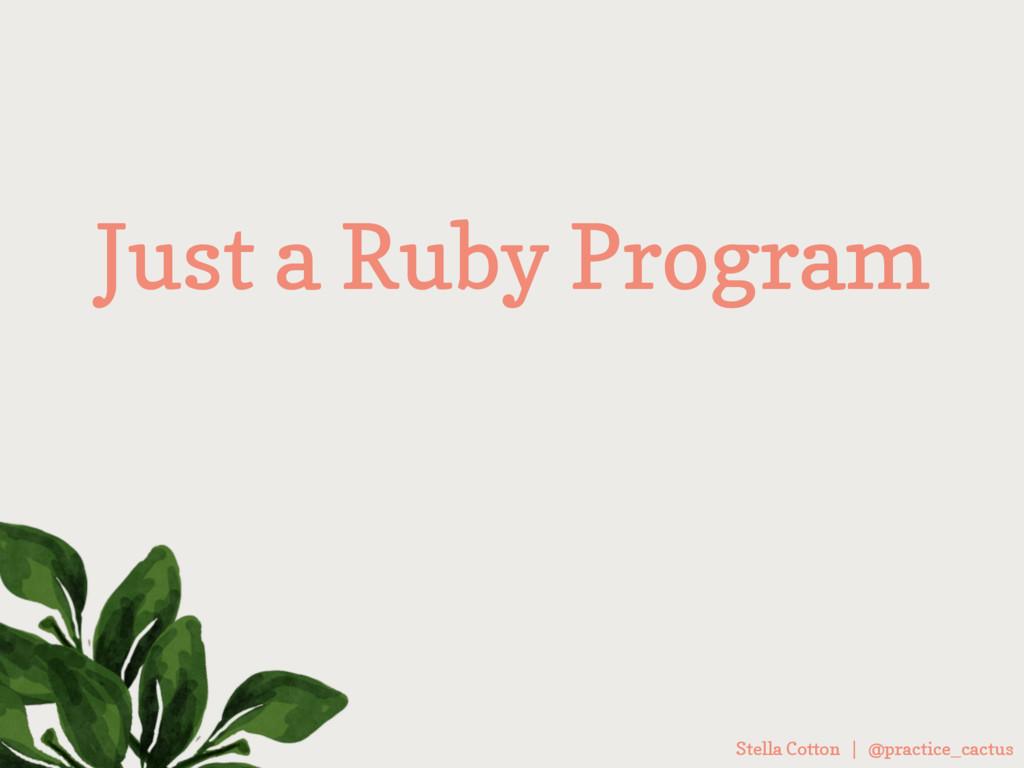 Stella Cotton | @practice_cactus Just a Ruby Pr...