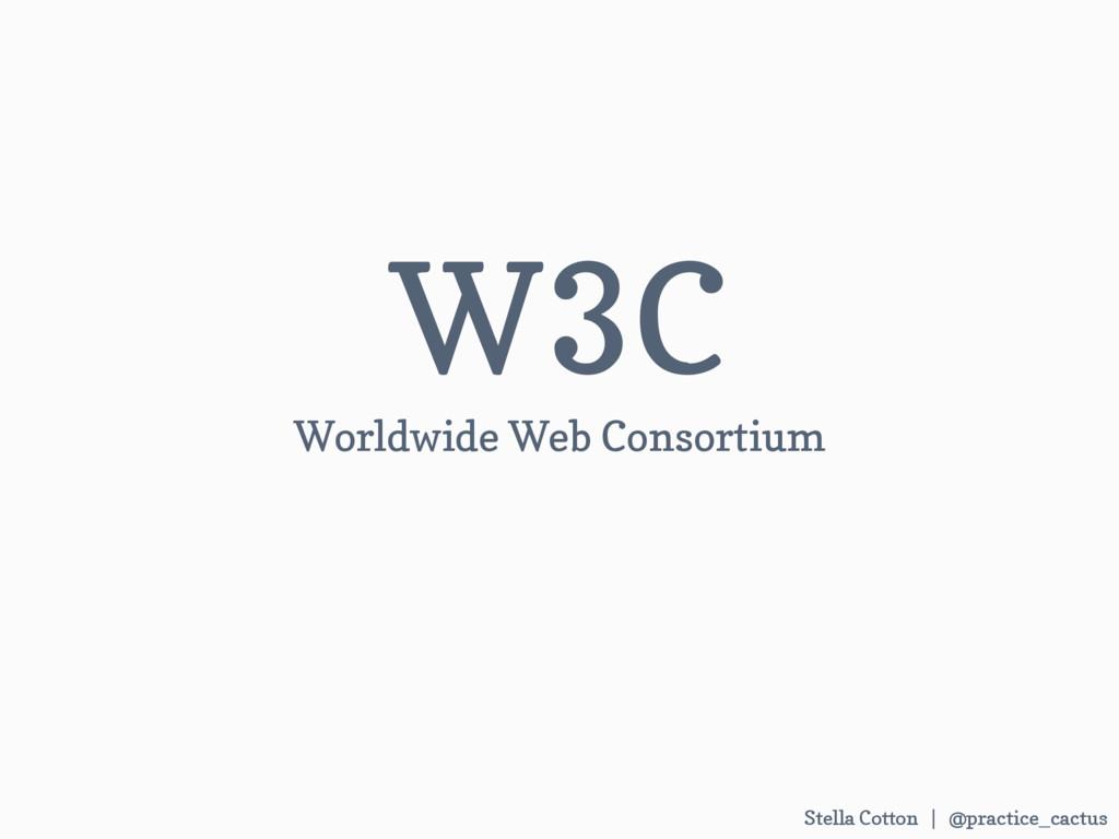 Stella Cotton | @practice_cactus W3C Worldwide ...