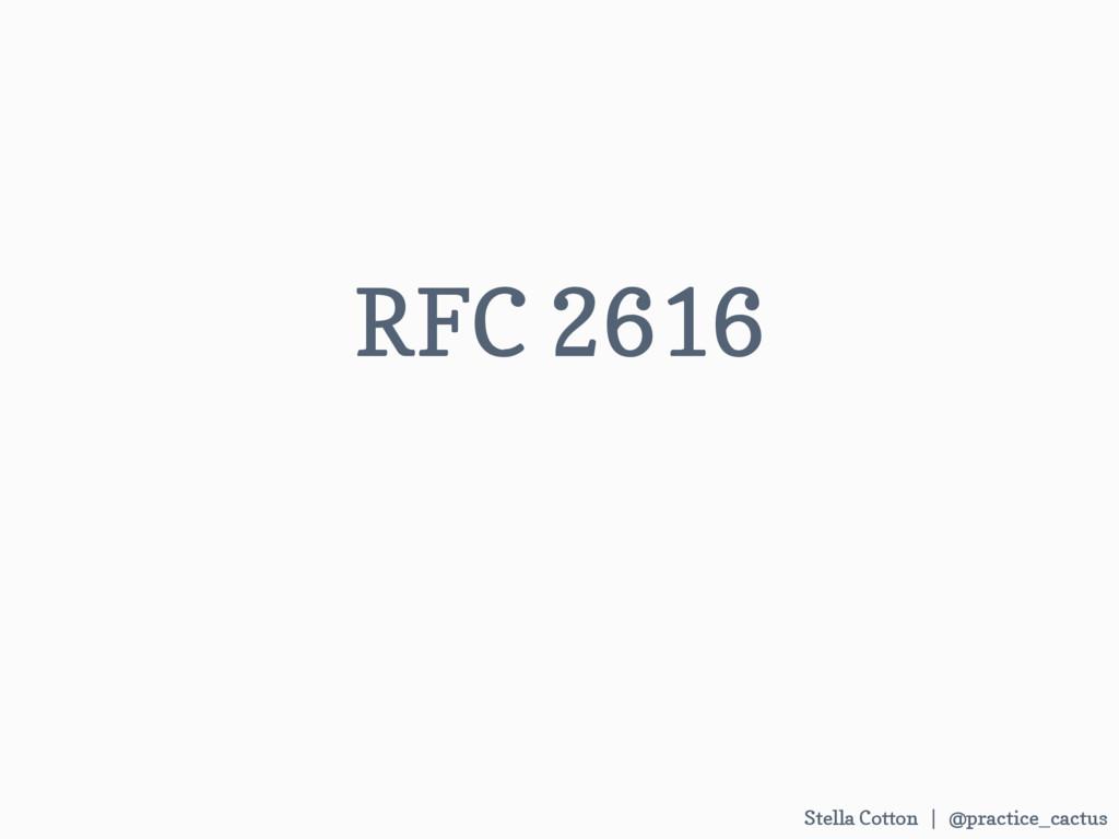 Stella Cotton | @practice_cactus RFC 2616