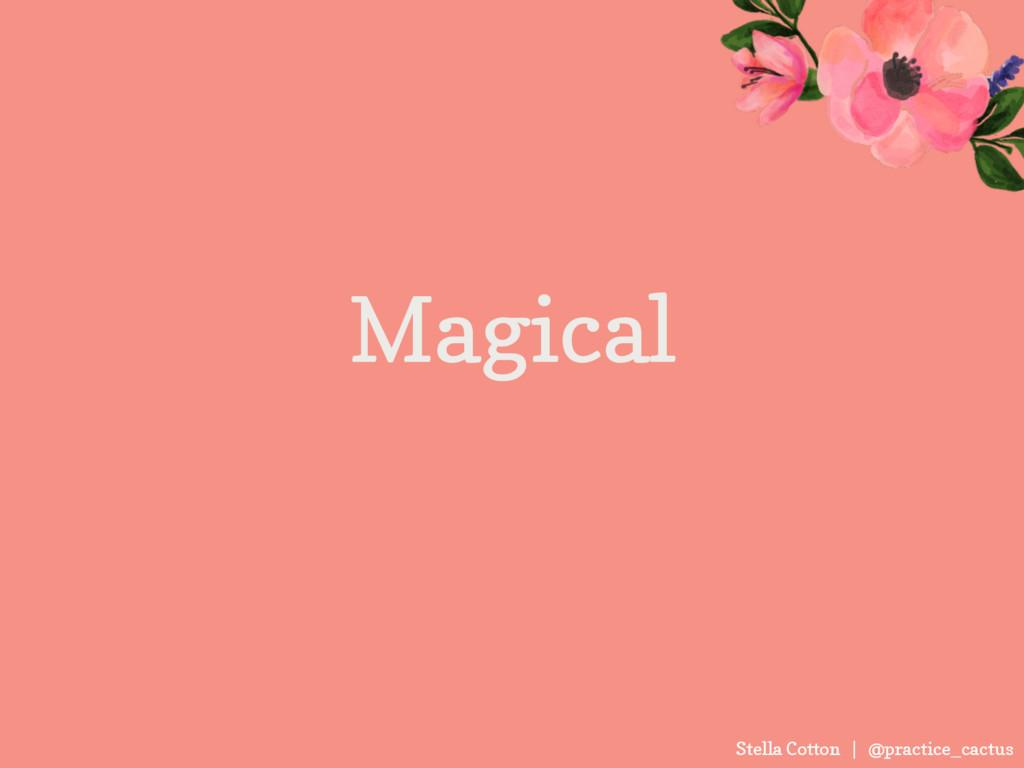 Stella Cotton | @practice_cactus Magical