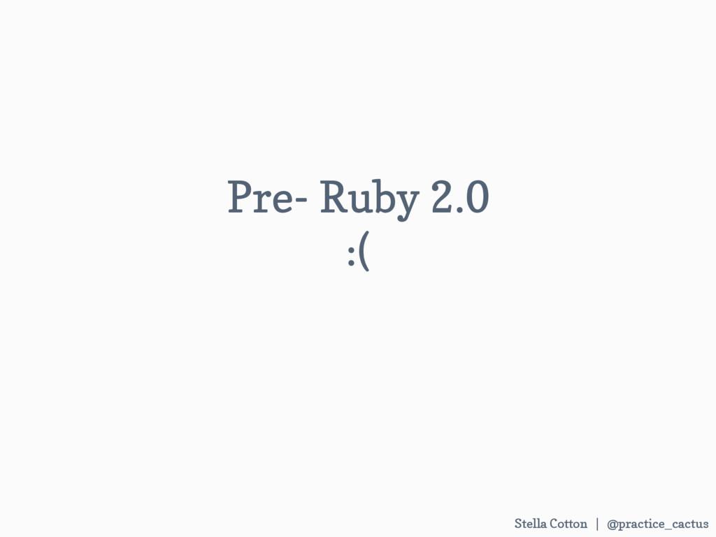 Stella Cotton | @practice_cactus Pre- Ruby 2.0...