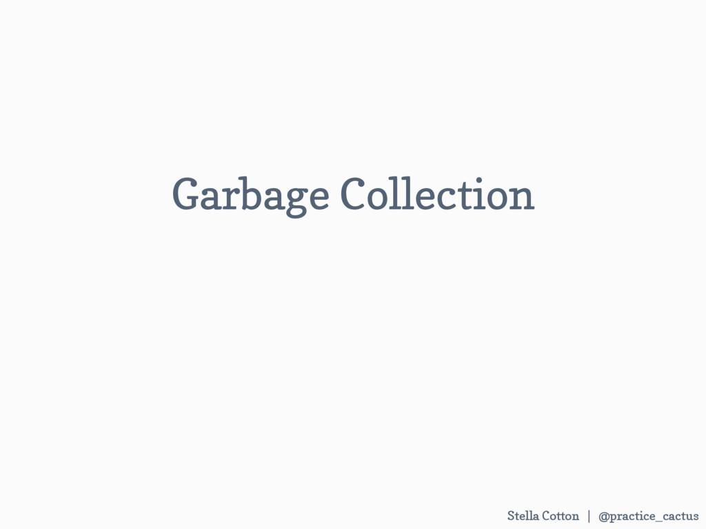 Stella Cotton | @practice_cactus Garbage Collec...