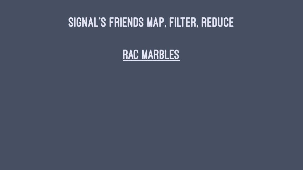 SIGNAL'S FRIENDS MAP, FILTER, REDUCE RAC Marbles