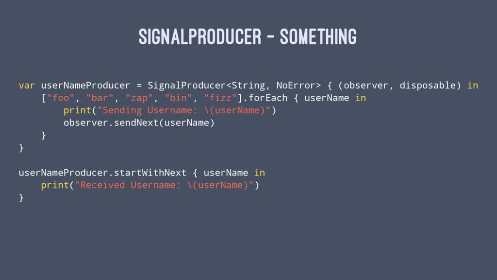 SIGNALPRODUCER - SOMETHING var userNameProducer...