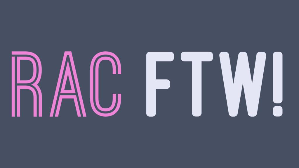 RAC FTW!