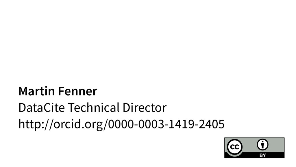 Martin Fenner DataCite Technical Director http:...