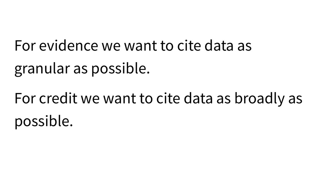 For evidence we want to cite data as granular a...