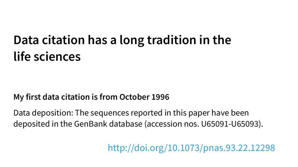 Data citation has a long tradition in the  lif...