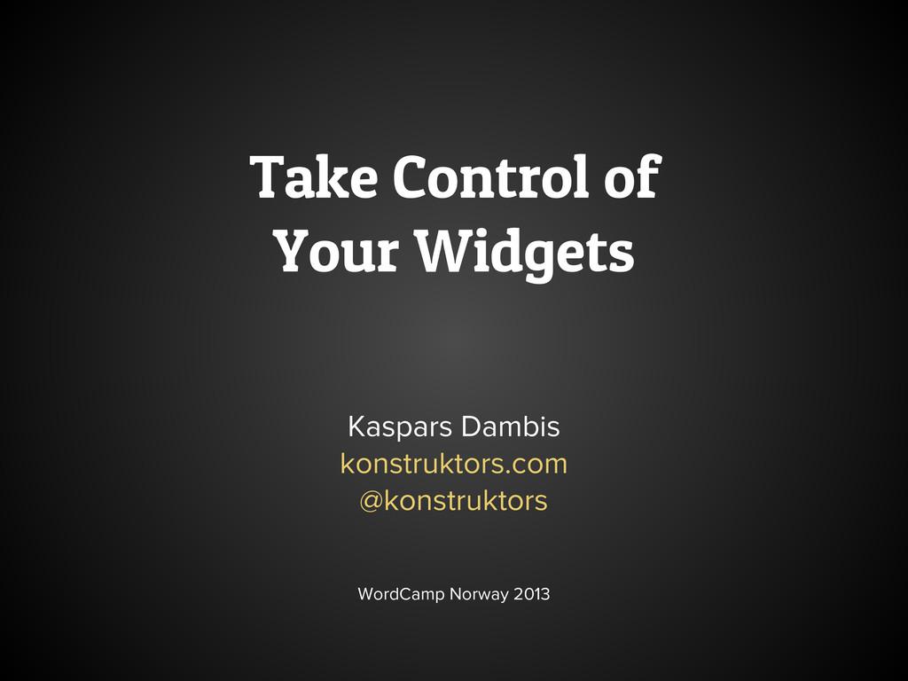 Take Control of Your Widgets Kaspars Dambis kon...