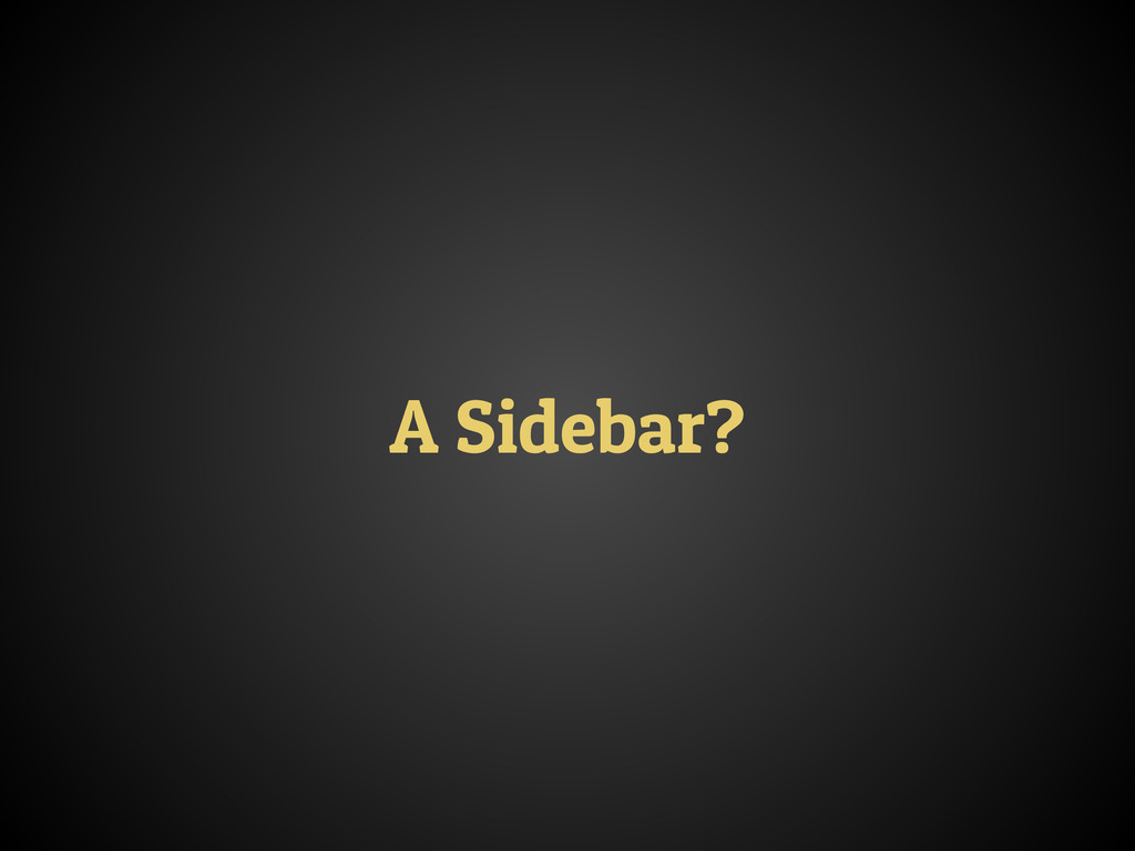 A Sidebar?
