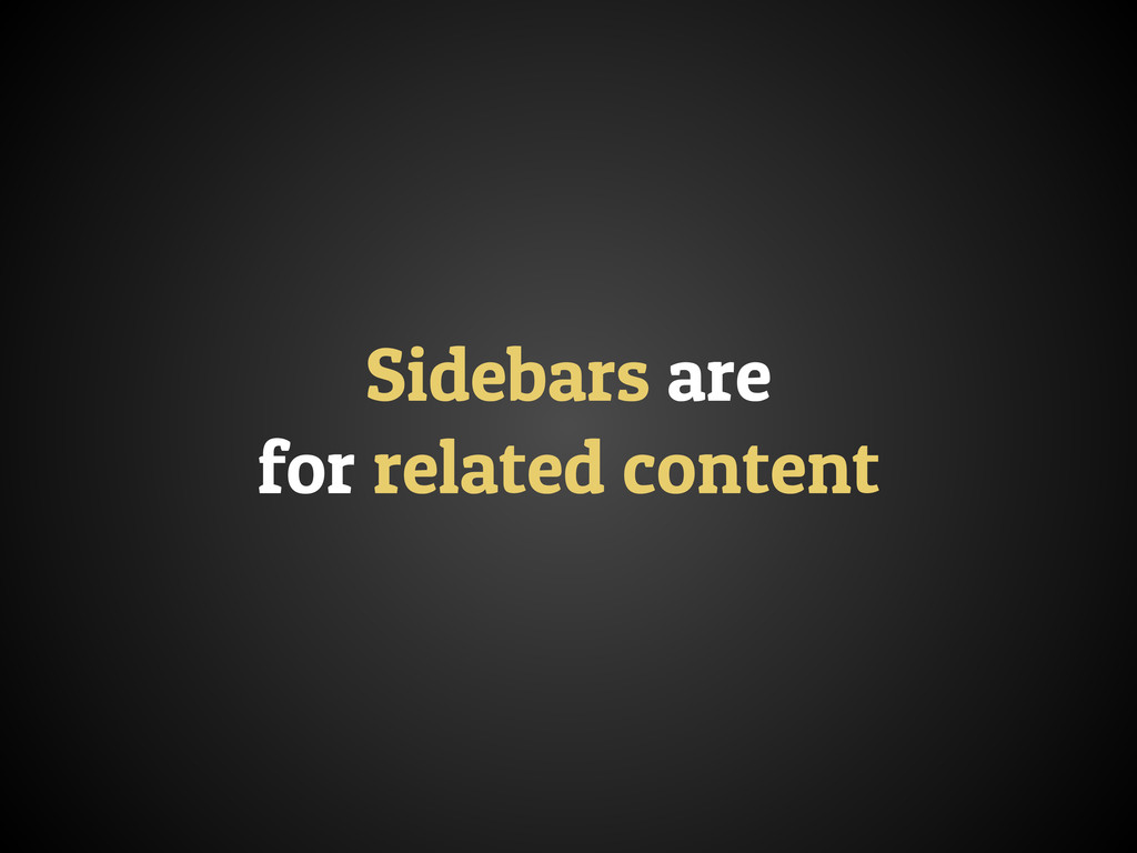 Sidebars are for related content