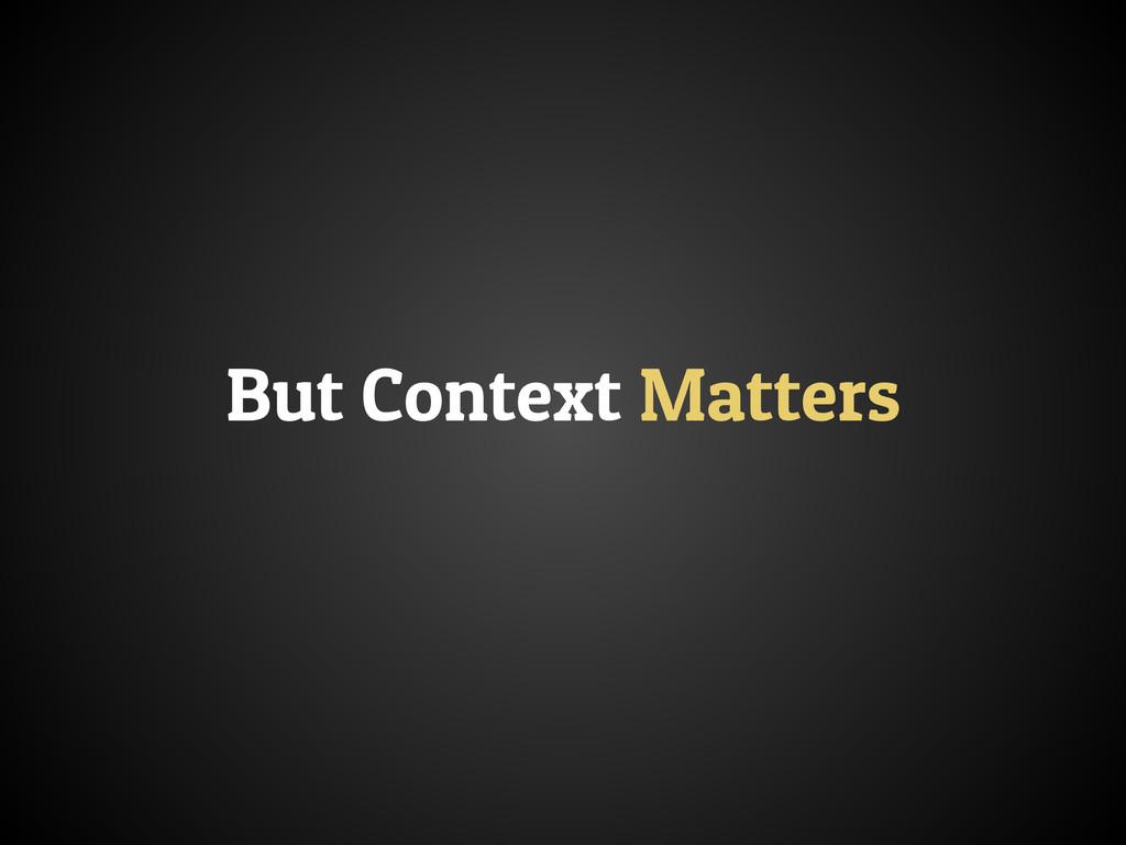 But Context Matters