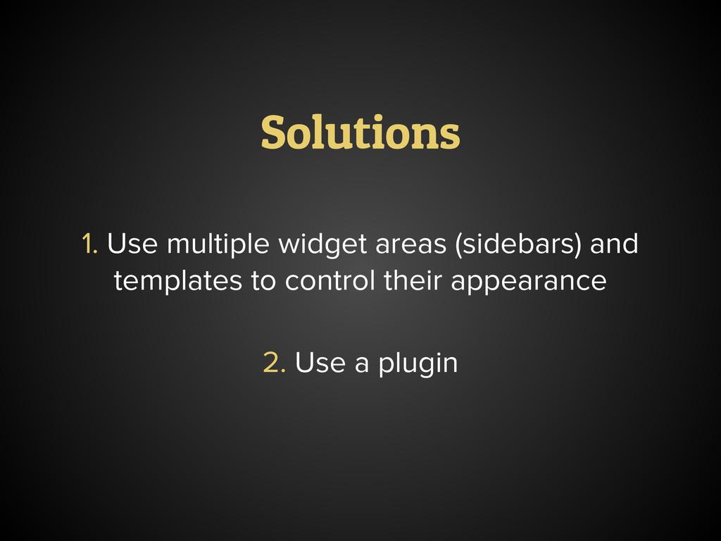 Solutions 1. Use multiple widget areas (sidebar...