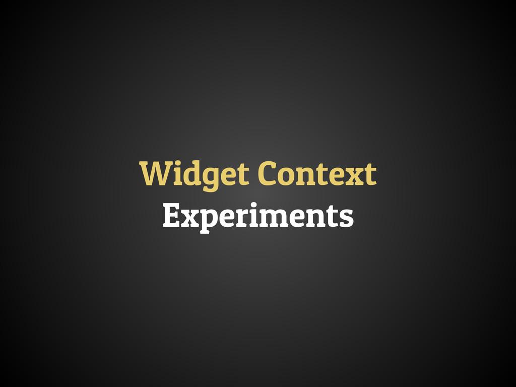 Widget Context Experiments