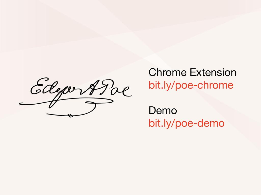 Chrome Extension bit.ly/poe-chrome Demo bit.ly/...