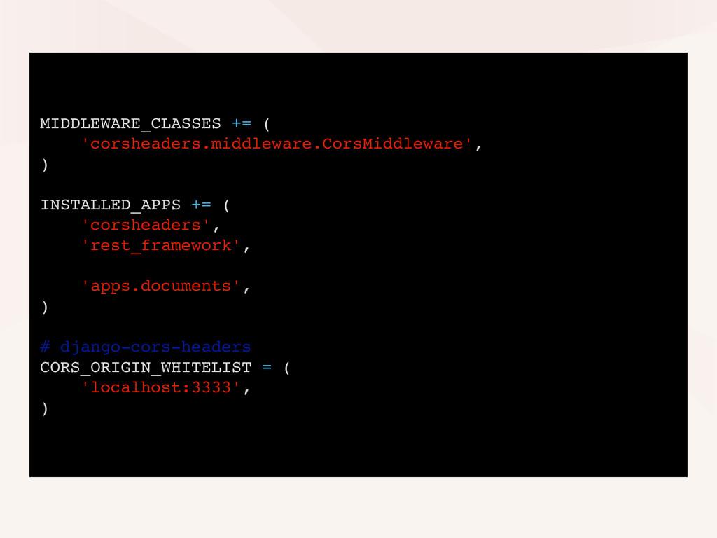 MIDDLEWARE_CLASSES += ( 'corsheaders.middleware...