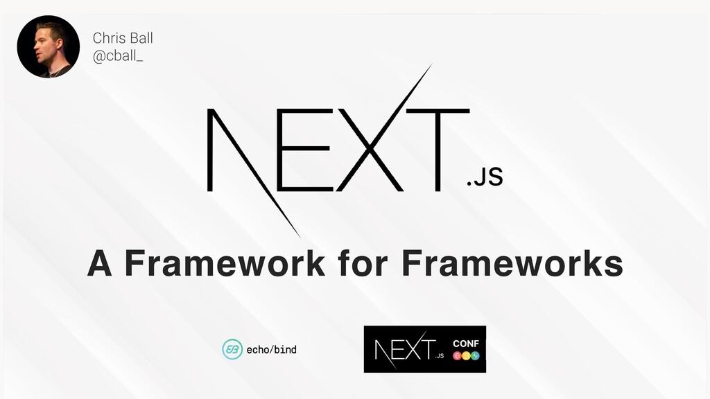 A Framework for Frameworks Chris Ball   @cball_