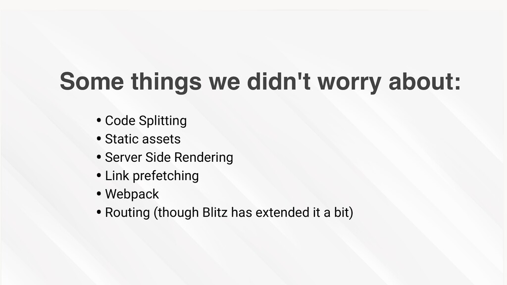 Some things we didn't worry about: •Code Splitt...
