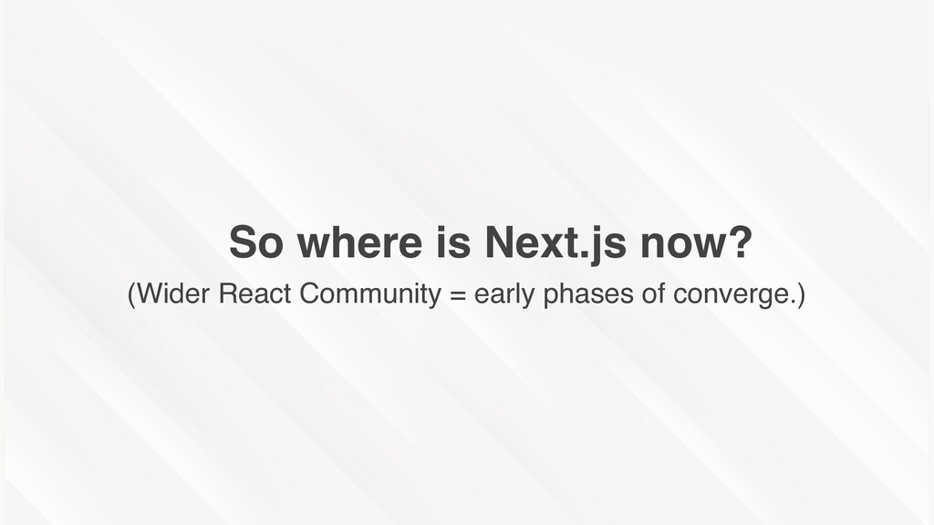 So where is Next.js now? (Wider React Community...