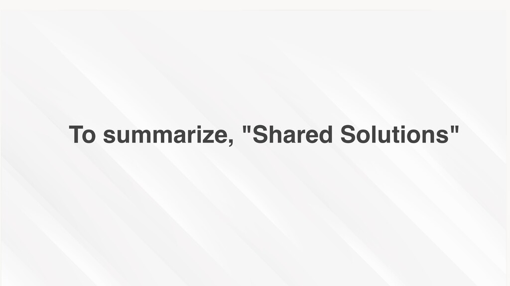 "To summarize, ""Shared Solutions"""