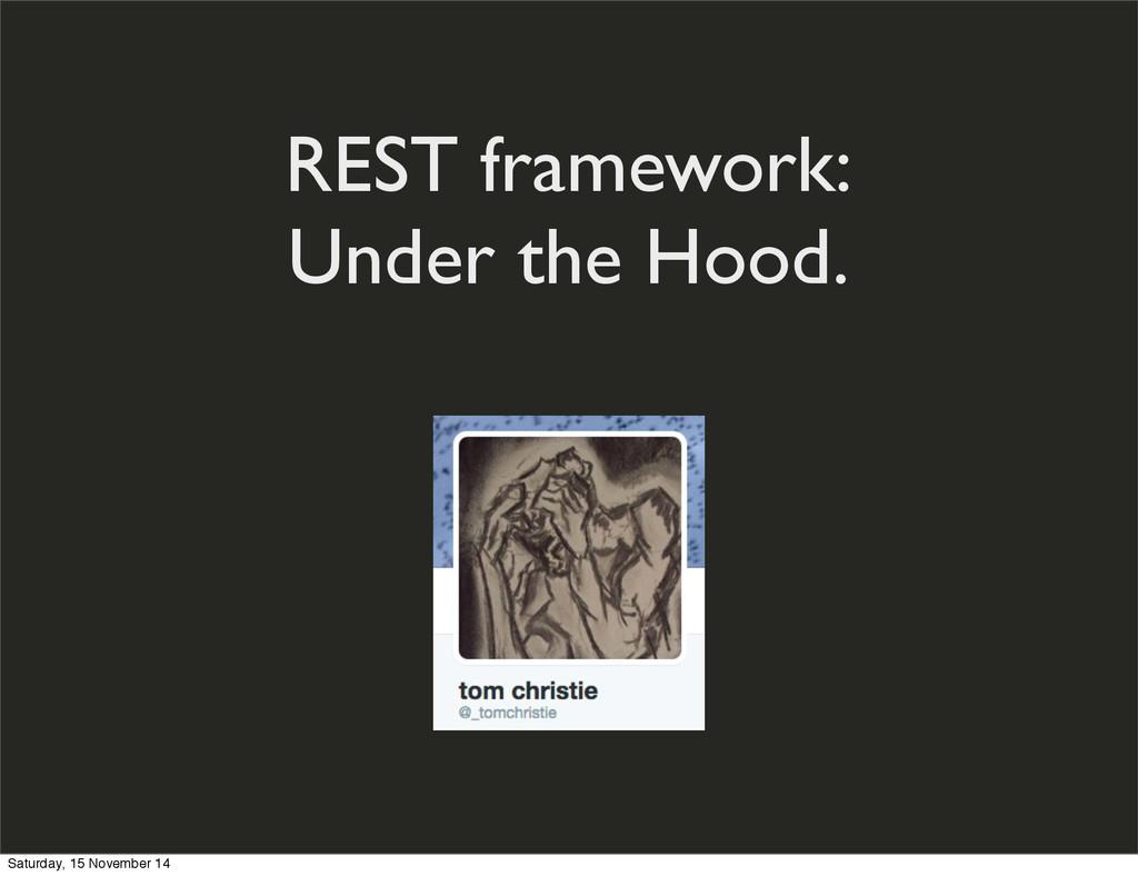 REST framework: Under the Hood. Saturday, 15 No...