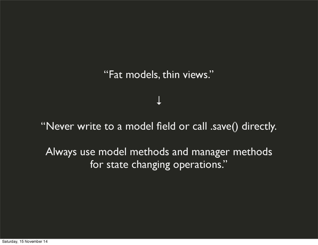 """""""Fat models, thin views."""" ↓ """"Never write to a m..."""