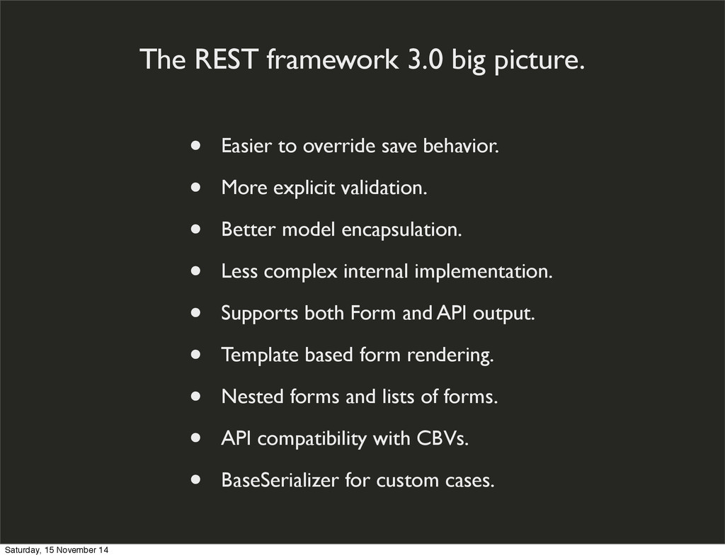 The REST framework 3.0 big picture. • Easier to...