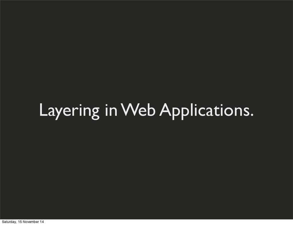 Layering in Web Applications. Saturday, 15 Nove...