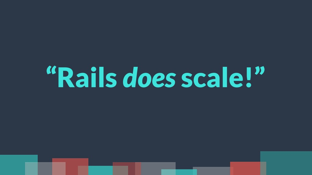 """Rails does scale!"""