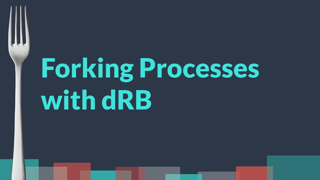 Forking Processes with dRB