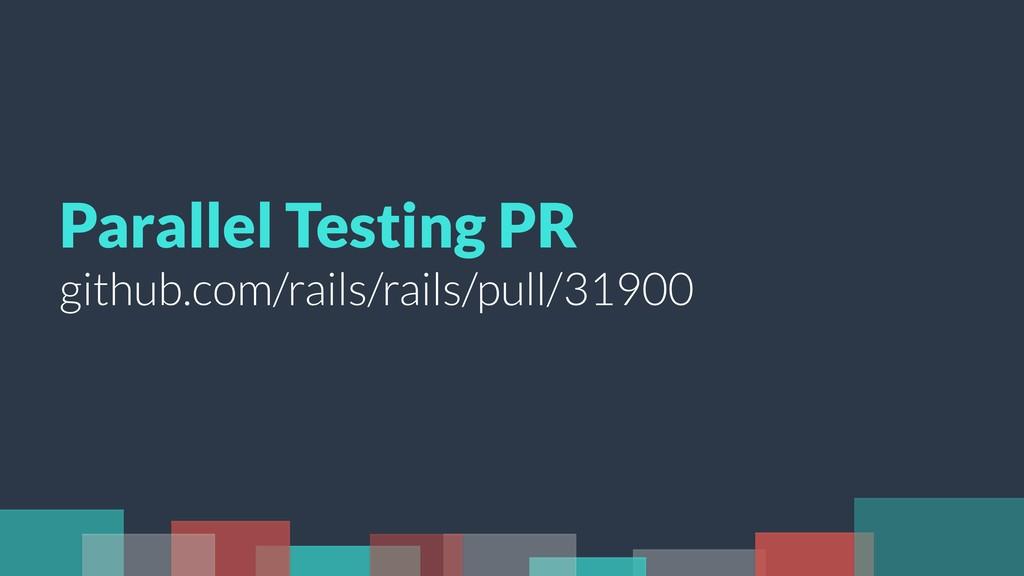 Parallel Testing PR github.com/rails/rails/pull...