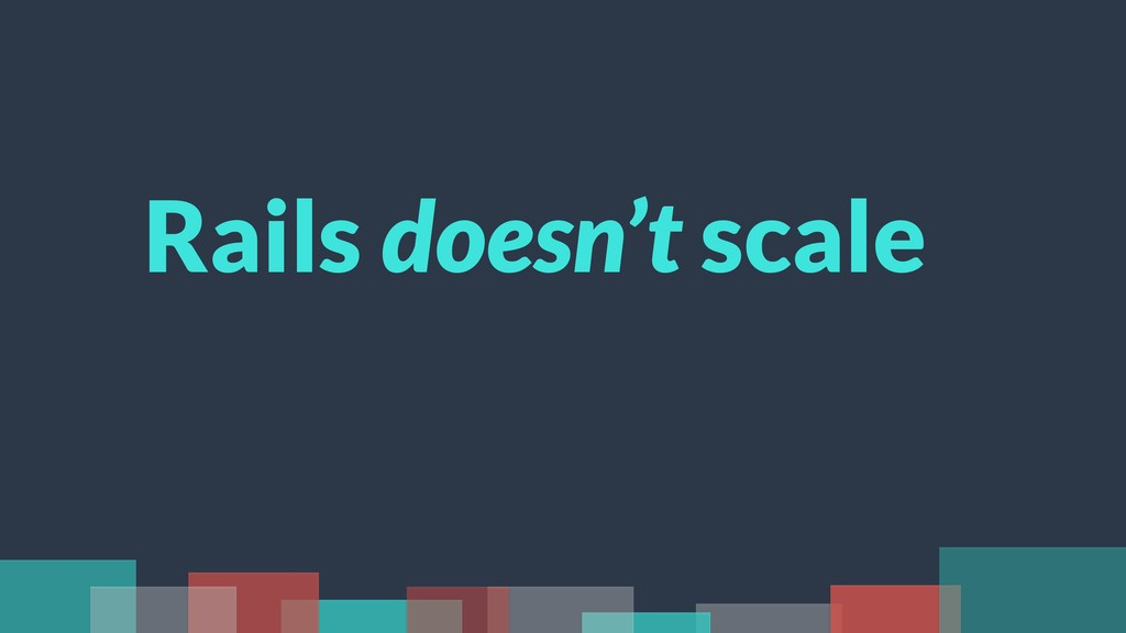 Rails doesn't scale