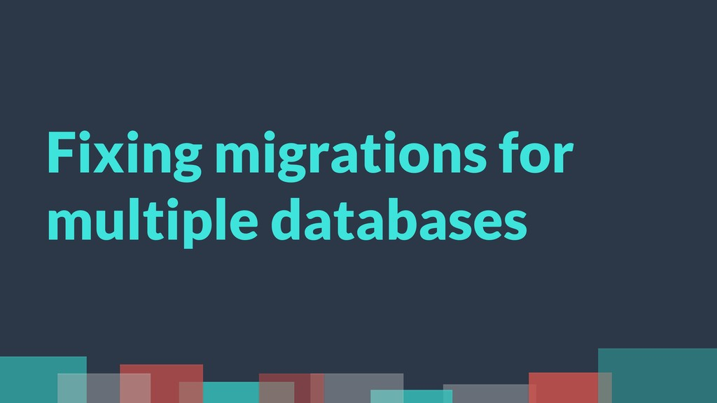 Fixing migrations for multiple databases