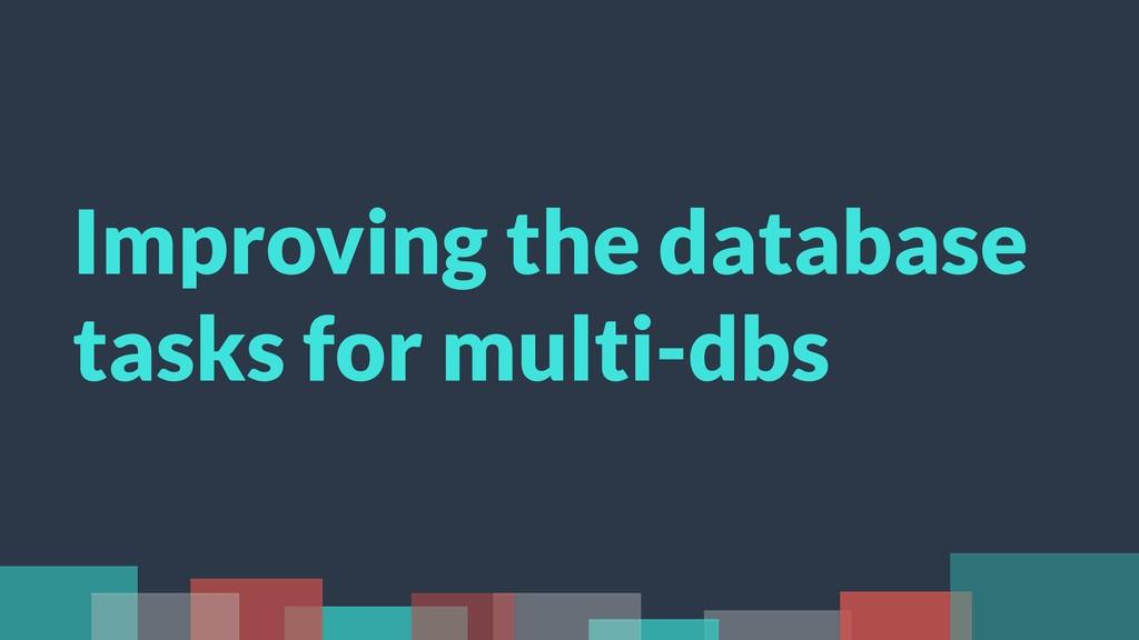 Improving the database tasks for multi-dbs