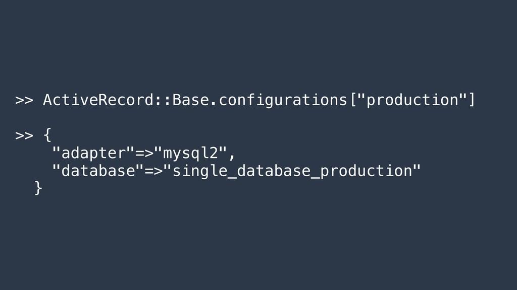 ">> ActiveRecord::Base.configurations[""productio..."