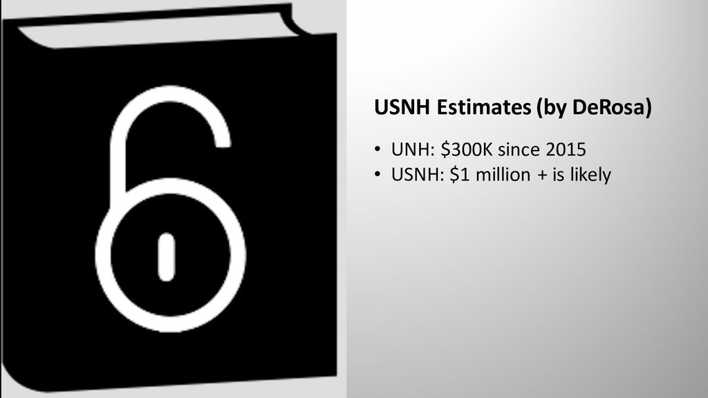 USNH Estimates (by DeRosa) • UNH: $300K since 2...