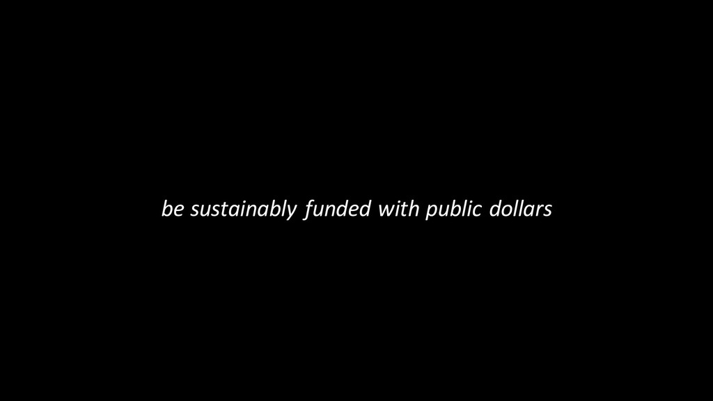 be sustainably funded with public dollars