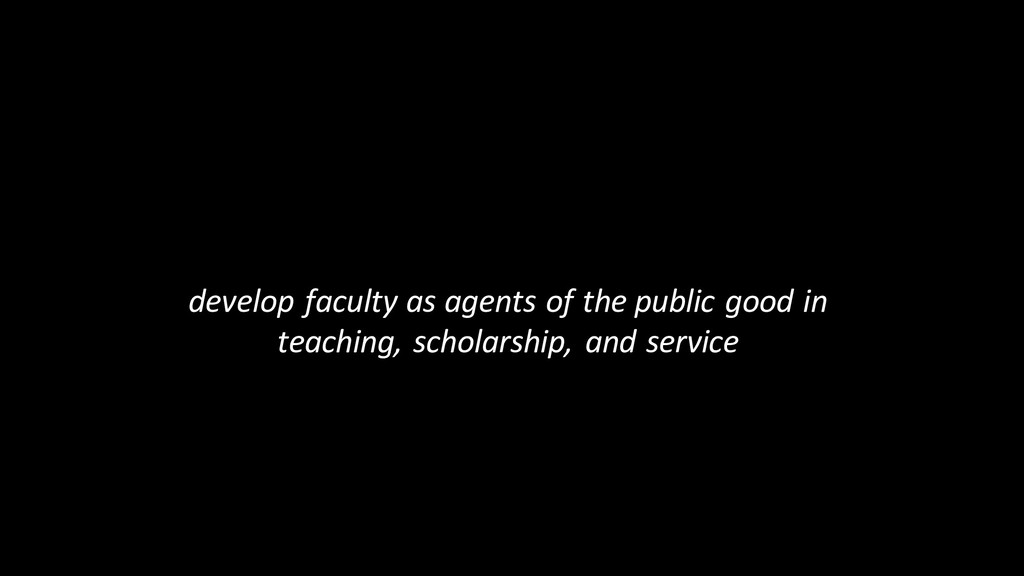 develop faculty as agents of the public good in...