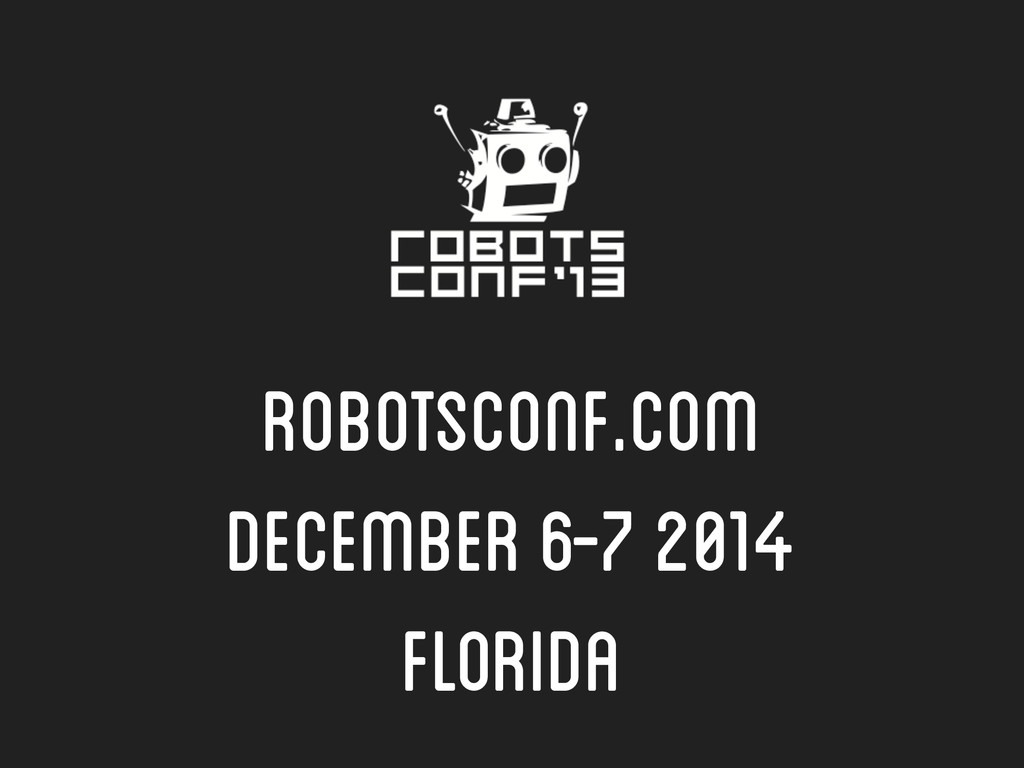 robotsconf.com December 6-7 2014 Florida