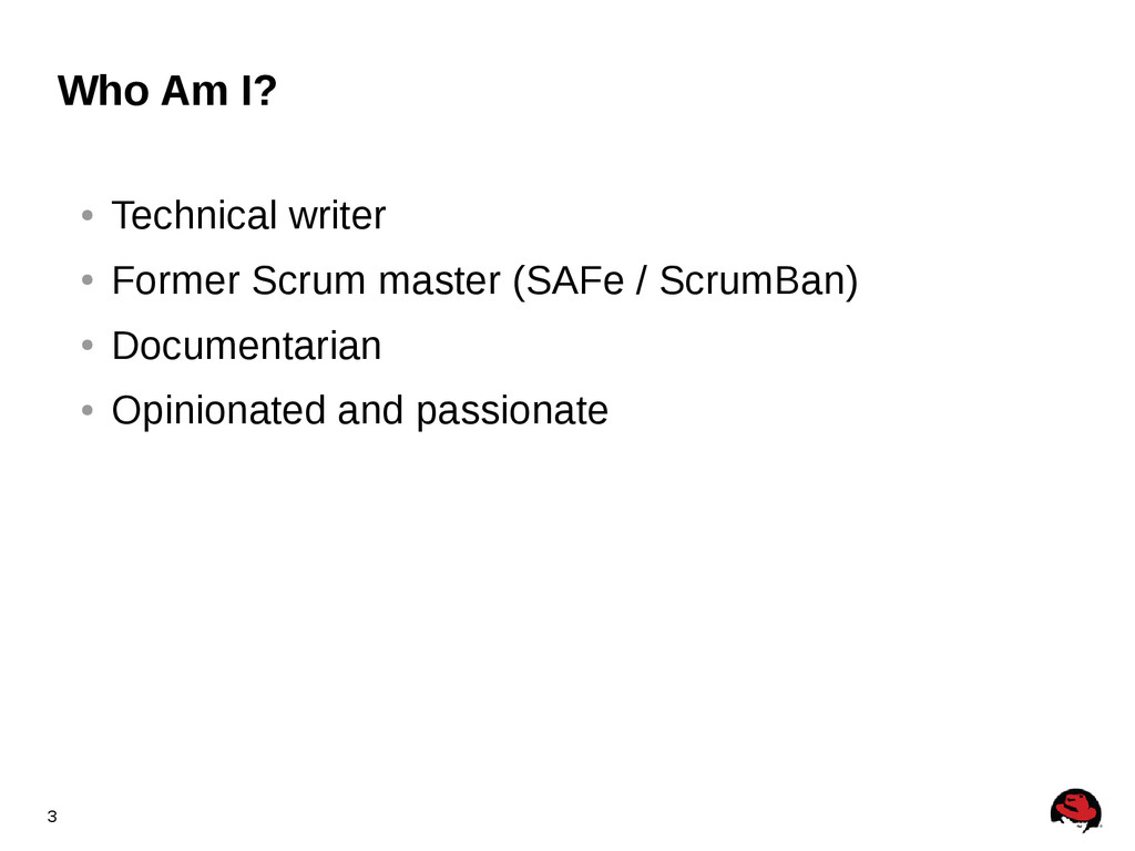 3 Who Am I? ● Technical writer ● Former Scrum m...