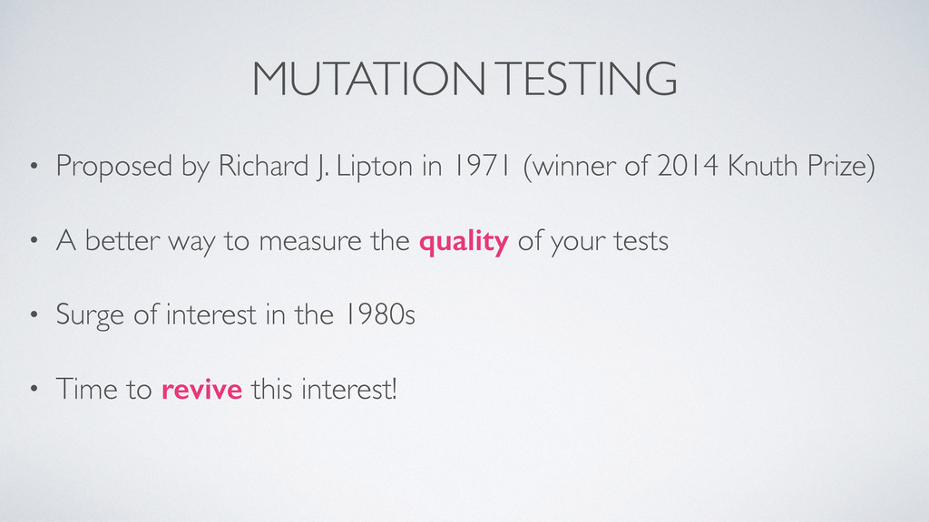 MUTATION TESTING • Proposed by Richard J. Lipto...